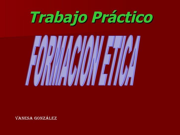 Trabajo Práctico FORMACION ETICA Vanesa   González