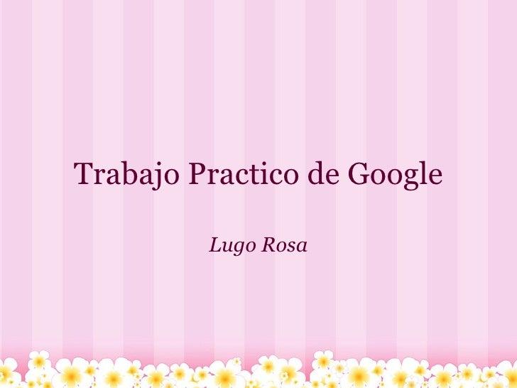 Trabajo Practico de Google Lugo Rosa