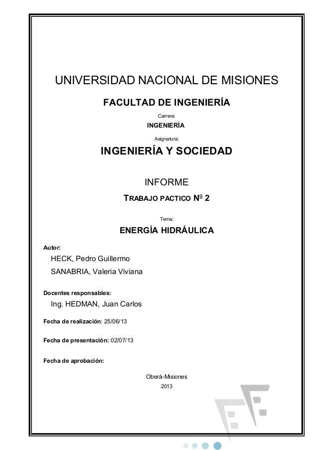 UNIVERSIDAD NACIONAL DE MISIONES FACULTAD DE INGENIERÍA Carrera: INGENIERÍA Asignatura: INGENIERÍA Y SOCIEDAD INFORME TRAB...