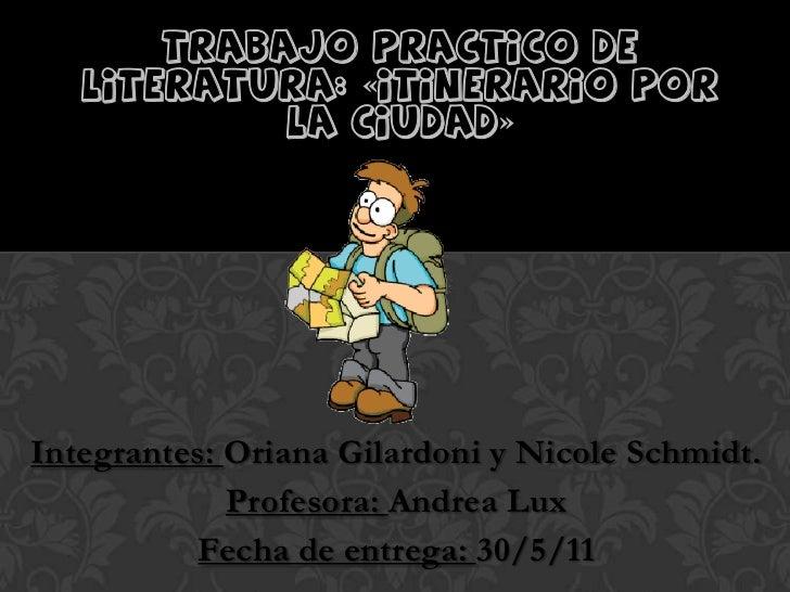 TRABAJO PRACTICO DE   LITERATURA: «ITINERARIO POR            LA CIUDAD»Integrantes: Oriana Gilardoni y Nicole Schmidt.    ...