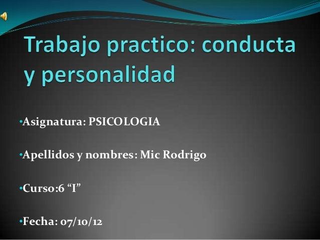 "•Asignatura: PSICOLOGIA•Apellidos y nombres: Mic Rodrigo•Curso:6 ""I""•Fecha: 07/10/12"