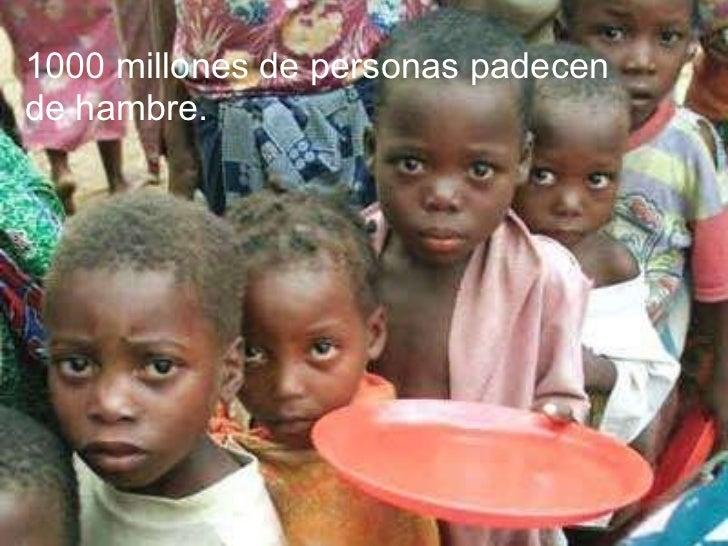 1000 millones de personas padecen dehambre.