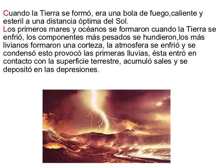 <ul><li>C uando la Tierra se formó, era una bola de fuego,caliente y esteril auna distancia óptima del Sol . </li></ul><u...