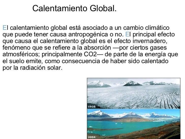 <ul><li>E l calentamiento global está asociado a un cambio climático que puede tenercausaantropogénica o no.  E l princi...