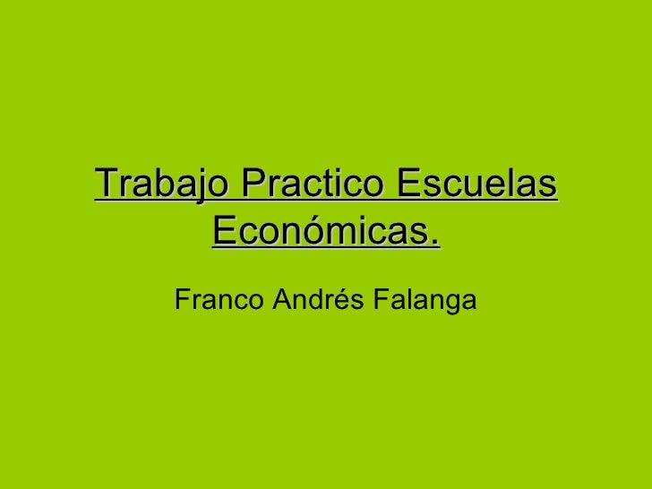 Trabajo Practico Escuelas      Económicas.    Franco Andrés Falanga