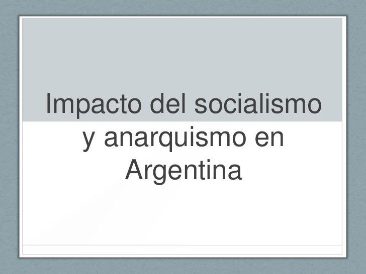 Impacto del socialismo  y anarquismo en      Argentina