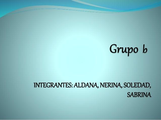 INTEGRANTES: ALDANA, NERINA, SOLEDAD, SABRINA