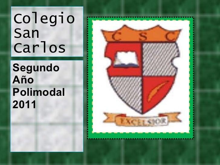 Colegio San Carlos <ul><ul><li>Segundo Año Polimodal 2011 </li></ul></ul>