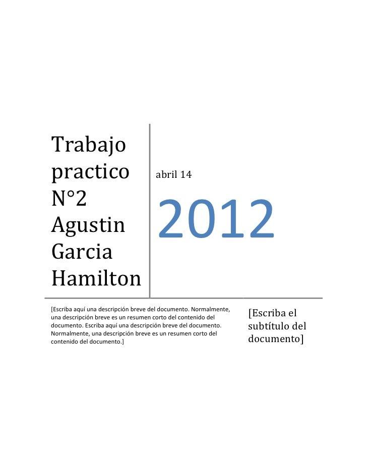 Trabajopractico                            abril 14N°2AgustinGarcia                                    2012Hamilton[Escrib...