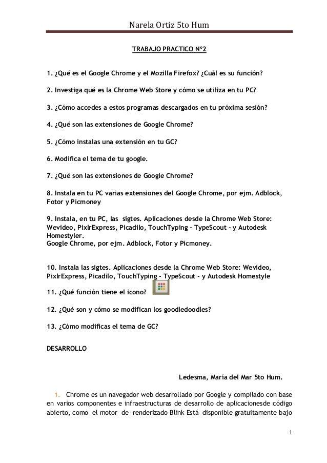 Narela Ortiz 5to Hum 1 TRABAJO PRACTICO Nº2 1. ¿Qué es el Google Chrome y el Mozilla Firefox? ¿Cuál es su función? 2. Inve...