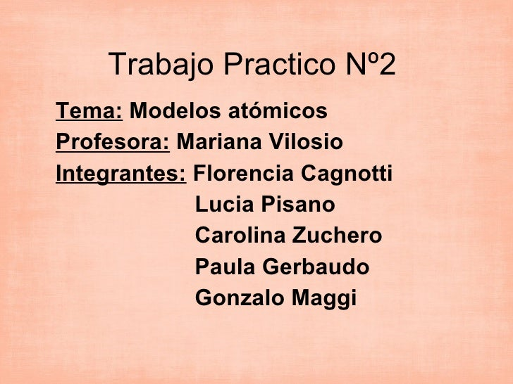 Trabajo Practico Nº2 Tema:  Modelos atómicos Profesora:  Mariana Vilosio  Integrantes:  Florencia Cagnotti  Lucia Pisano  ...