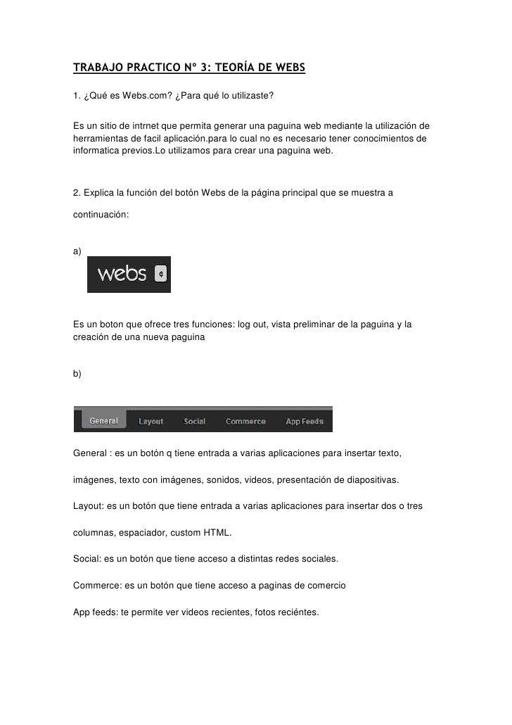 TRABAJO PRACTICO Nº 3: TEORÍA DE WEBS1. ¿Qué es Webs.com? ¿Para qué lo utilizaste?Es un sitio de intrnet que permita gener...