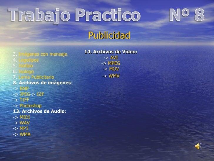 Publicidad   14. Archivos de Video: ->  AVI ->  MPEG ->  MOV ->  WMV 3.  Imágenes con mensaje.   4.  Logotipos 5.  Isotipo...