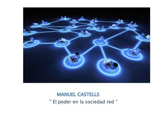 """MANUEL CASTELLS """" El poder en la sociedad red """""""
