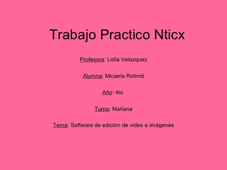 Trabajo Practico Nticx         Profesora: Lidia Velazquez           Alumna: Micaela Rotiroti                  Año: 4to    ...