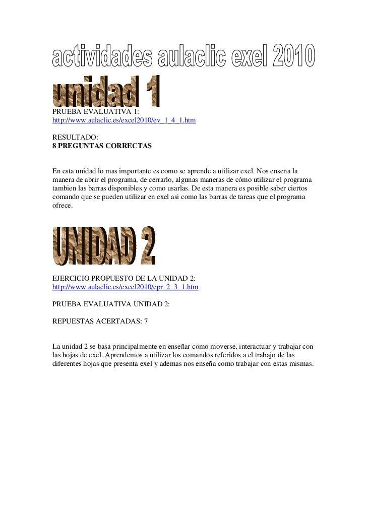 PRUEBA EVALUATIVA 1:http://www.aulaclic.es/excel2010/ev_1_4_1.htmRESULTADO:8 PREGUNTAS CORRECTASEn esta unidad lo mas impo...