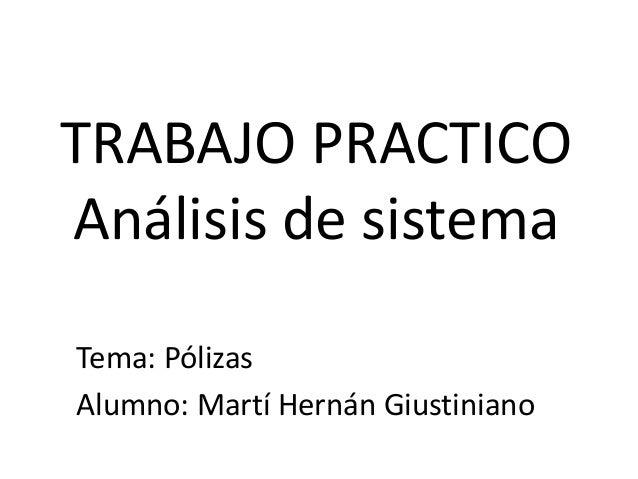 TRABAJO PRACTICO Análisis de sistema Tema: Pólizas Alumno: Martí Hernán Giustiniano