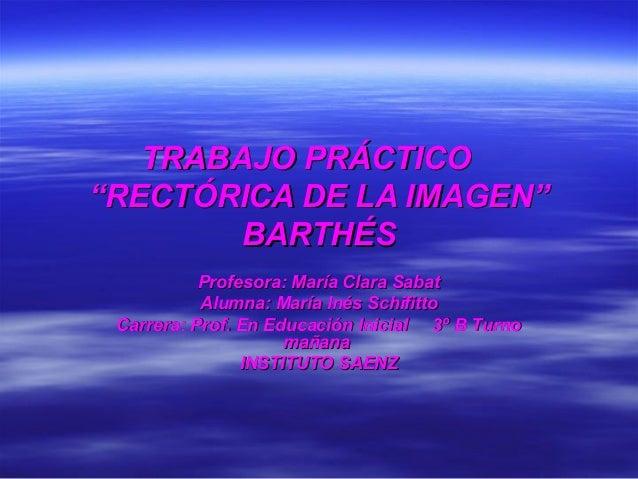 """TRABAJO PRÁCTICOTRABAJO PRÁCTICO """"RECTÓRICA DE LA IMAGEN""""""""RECTÓRICA DE LA IMAGEN"""" BARTHÉSBARTHÉS Profesora: María Clara Sa..."""