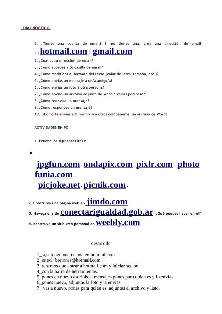 DIAGNOSTICO:      1. ¿Tienes una cuenta de email? Si no tienes una, crea una dirección de email      en   hotmail.com o gm...
