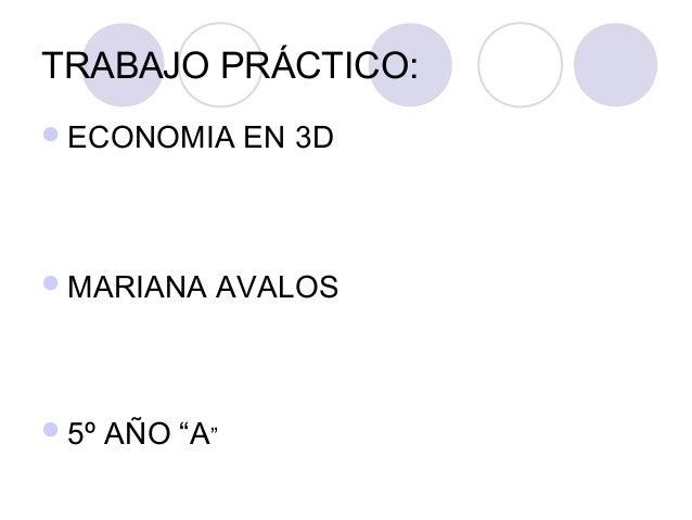 """TRABAJO PRÁCTICO: ECONOMIA EN 3D MARIANA AVALOS 5º AÑO """"A"""""""