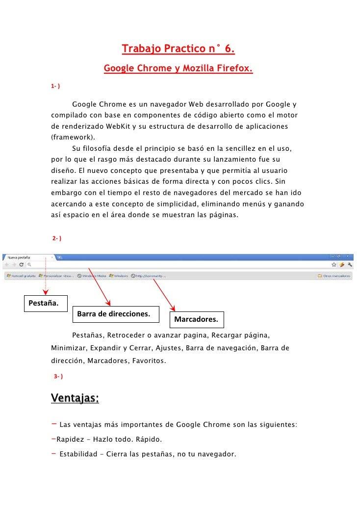 Trabajo Practico n° 6.<br />Google Chrome y Mozilla Firefox.<br />1- )  <br />Google Chrome es un navegador Web desarrolla...