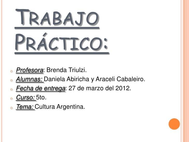 TRABAJO    PRÁCTICO:o   Profesora: Brenda Triulzi.o   Alumnas: Daniela Abiricha y Araceli Cabaleiro.o   Fecha de entrega: ...