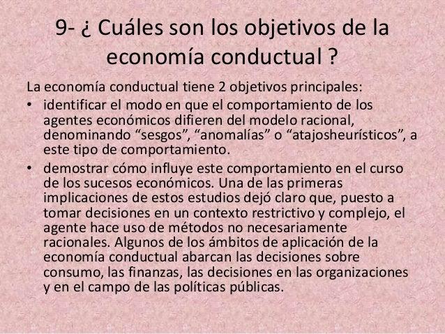 9- ¿ Cuáles son los objetivos de la economía conductual ? La economía conductual tiene 2 objetivos principales: • identifi...