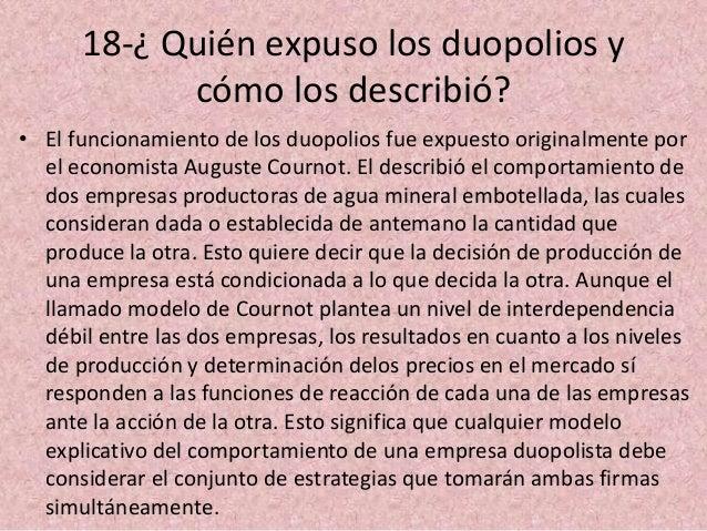 18-¿ Quién expuso los duopolios y cómo los describió? • El funcionamiento de los duopolios fue expuesto originalmente por ...