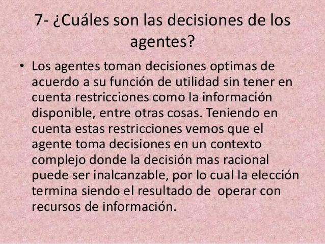 7- ¿Cuáles son las decisiones de los agentes? • Los agentes toman decisiones optimas de acuerdo a su función de utilidad s...