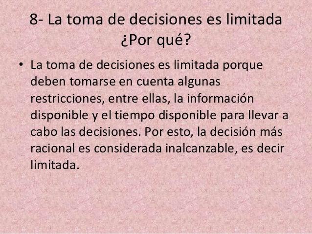 8- La toma de decisiones es limitada ¿Por qué? • La toma de decisiones es limitada porque deben tomarse en cuenta algunas ...