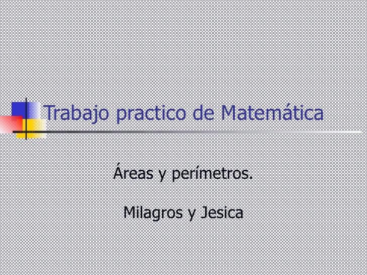 Trabajo practico de Matemática Áreas y perímetros. Milagros y Jesica