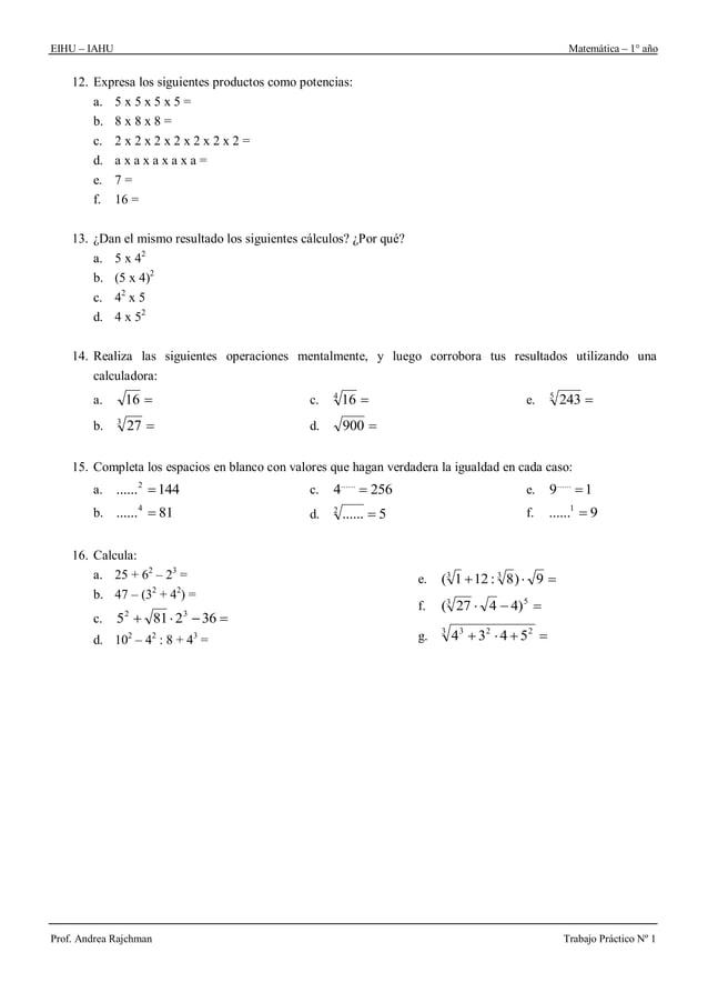 EIHU – IAHU Matemática – 1° año Prof. Andrea Rajchman Trabajo Práctico Nº 1 12. Expresa los siguientes productos como pote...