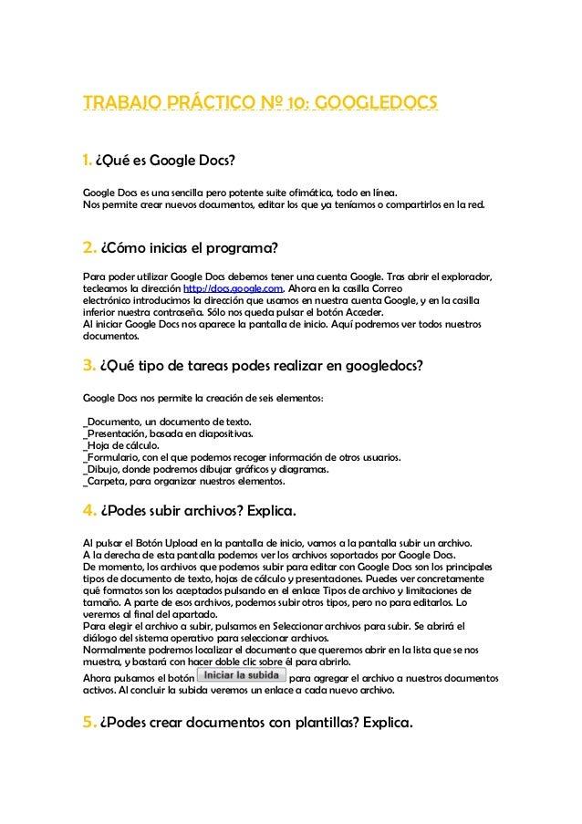 TRABAJO PRÁCTICO Nº 10: GOOGLEDOCS1. ¿Qué es Google Docs?Google Docs es una sencilla pero potente suite ofimática, todo en...