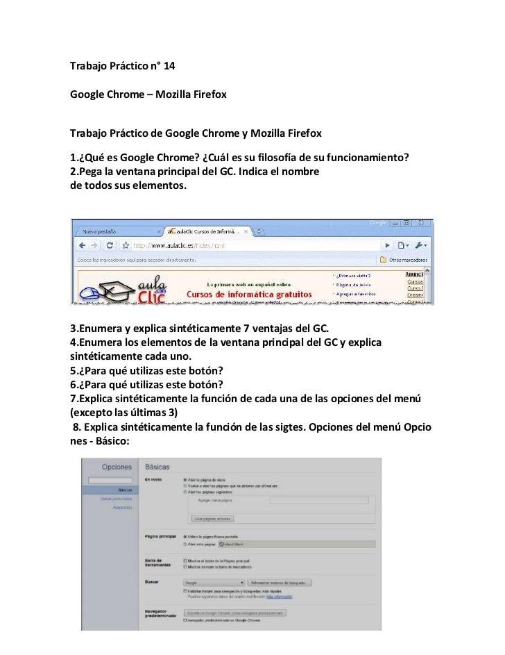Trabajo Práctico n° 14Google Chrome – Mozilla FirefoxTrabajo Práctico de Google Chrome y Mozilla Firefox1.¿Qué es Google C...