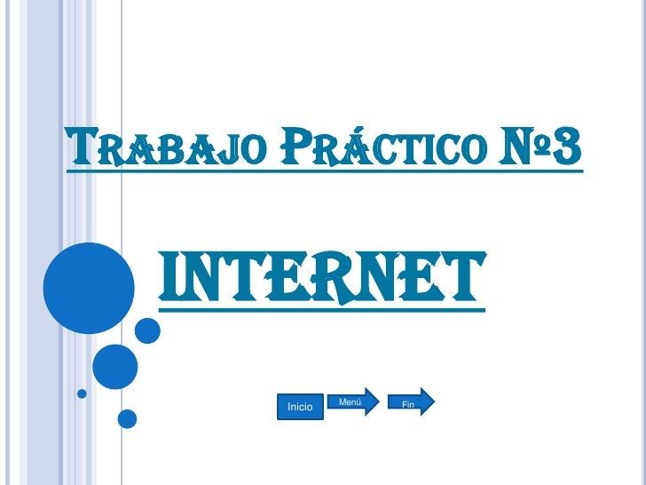 TRABAJO PRÁCTICO Nº3     Internet                  Menú   Fin         Inicio