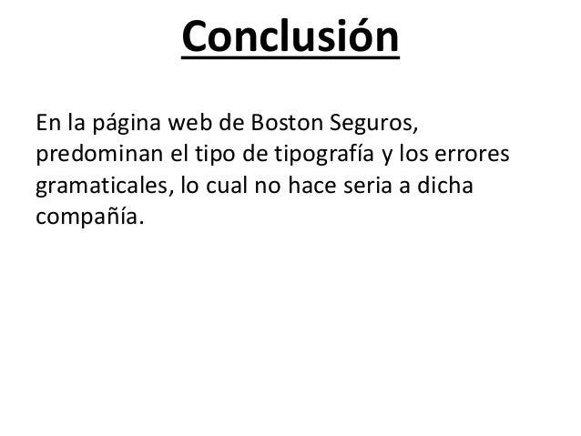 Conclusión En la página web de Boston Seguros, predominan el tipo de tipografía y los errores gramaticales, lo cual no hac...