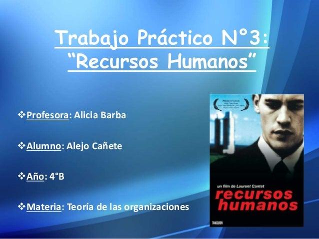 """Trabajo Práctico N°3:  """"Recursos Humanos""""  Profesora: Alicia Barba  Alumno: Alejo Cañete  Año: 4°B  Materia: Teoría de..."""