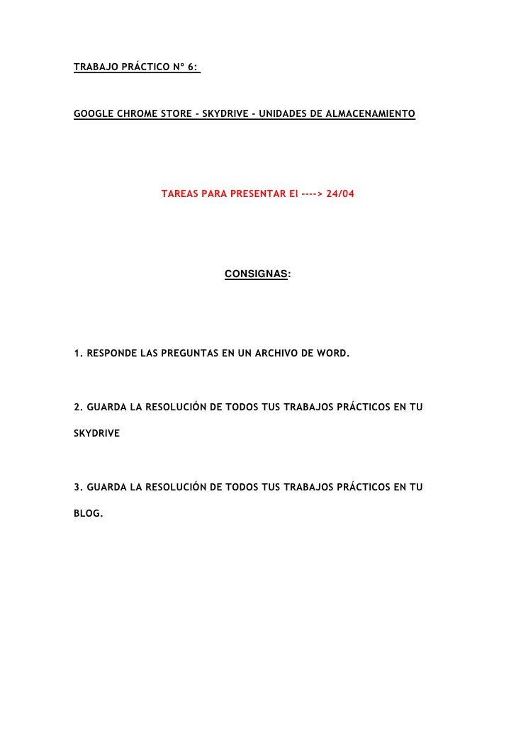TRABAJO PRÁCTICO Nº 6:GOOGLE CHROME STORE - SKYDRIVE - UNIDADES DE ALMACENAMIENTO               TAREAS PARA PRESENTAR El -...