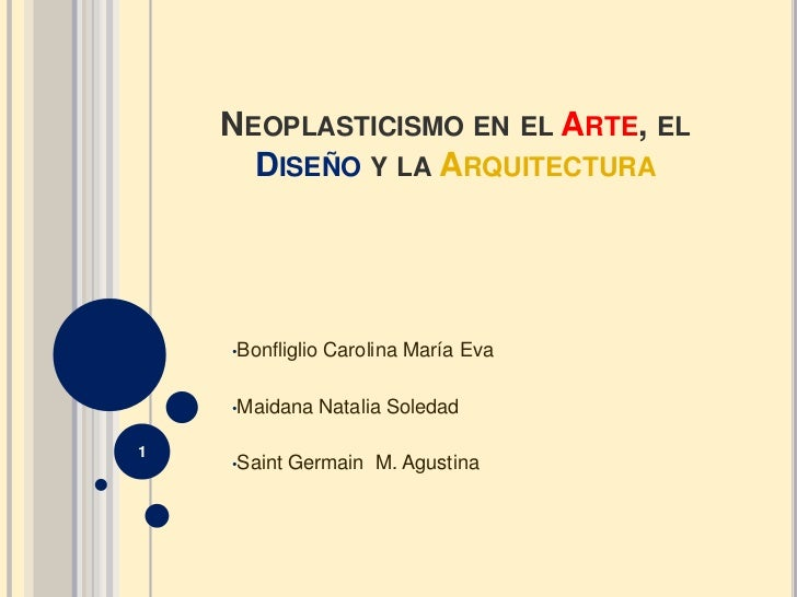 Neoplasticismo en el Arte, el Diseño y la Arquitectura<br /><ul><li>Bonfliglio Carolina María Eva