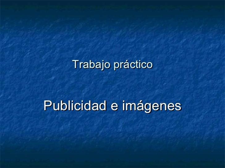 Trabajo prácticoPublicidad e imágenes