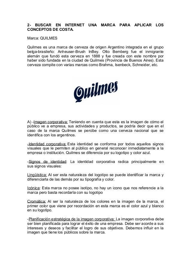 2- BUSCAR EN INTERNET UNA MARCA PARA APLICAR LOS CONCEPTOS DE COSTA. Marca: QUILMES Quilmes es una marca de cerveza de ori...