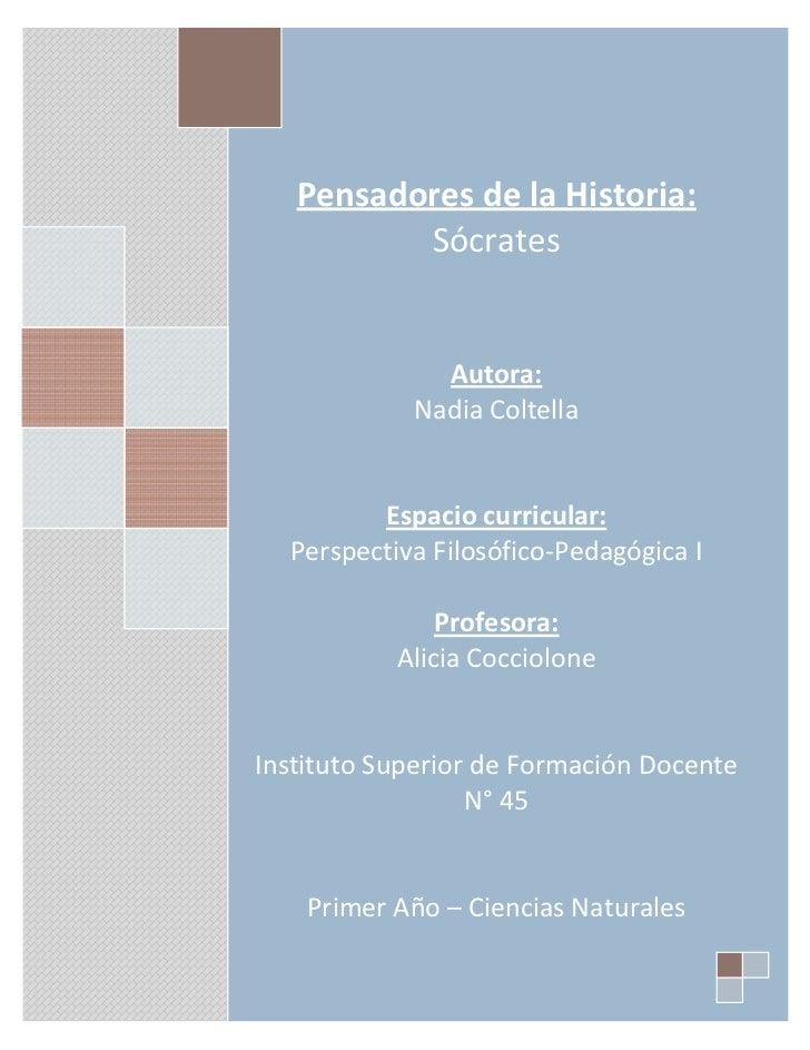 Pensadores de la Historia:          Sócrates              Autora:            Nadia Coltella         Espacio curricular:  P...