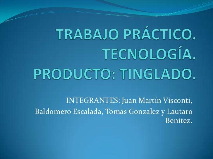 INTEGRANTES: Juan Martín Visconti,Baldomero Escalada, Tomás Gonzalez y Lautaro                                    Benitez.