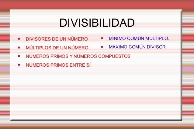 DIVISIBILIDAD  DIVISORES DE UN NÚMERO  MÚLTIPLOS DE UN NÚMERO  NÚMEROS PRIMOS Y NÚMEROS COMPUESTOS  NÚMEROS PRIMOS ENT...