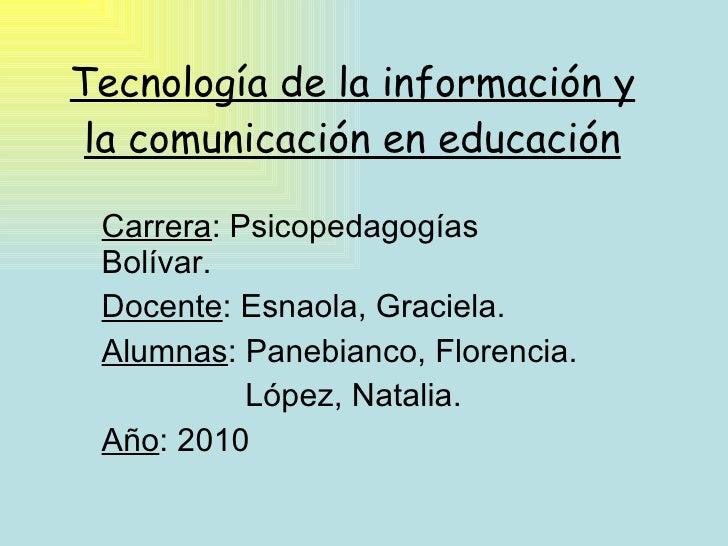 Tecnología de la información y la comunicación en educación Carrera : Psicopedagogías Bolívar. Docente : Esnaola, Graciela...