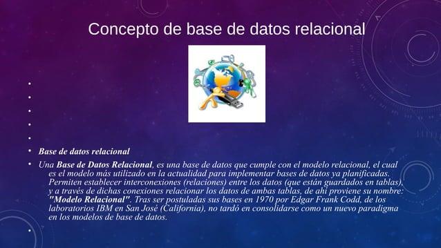 Concepto de base de datos relacional • • • • • • Base de datos relacional • Una Base de Datos Relacional, es una base de d...