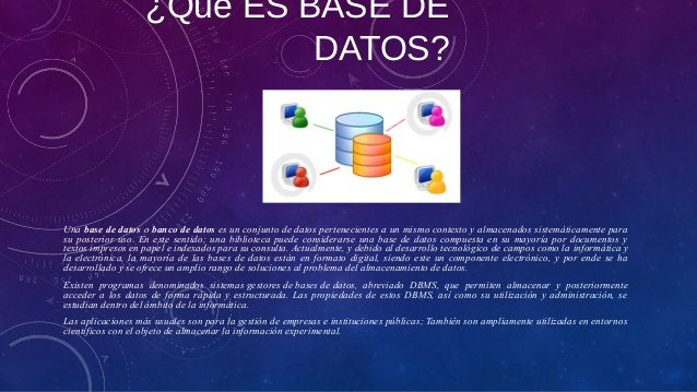 ¿Qué ES BASE DE DATOS? Una base de datos o banco de datos es un conjunto de datos pertenecientes a un mismo contexto y alm...