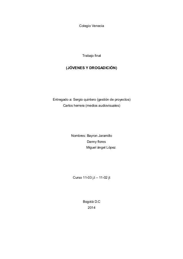 Colegio Venecia  Trabajo final  (JÓVENES Y DROGADICIÓN)  Entregado a: Sergio quintero (gestión de proyectos)  Carlos herre...