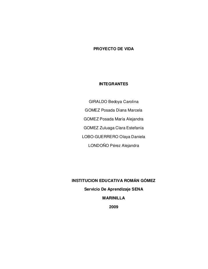 PROYECTO DE VIDA<br />INTEGRANTES<br />GIRALDO Bedoya Carolina<br />GOMEZ Posada Diana Marcela<br />GOMEZ Posada María Ale...
