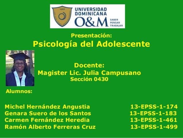 Presentación:  Psicología del Adolescente Docente: Magister Lic. Julia Campusano Sección 0430  Alumnos:  Michel Hernández ...